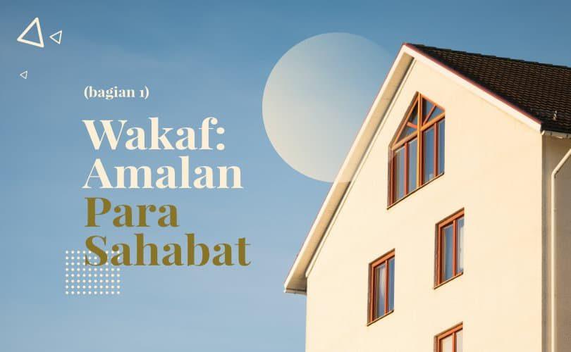 Wakaf: Amalan Para Sahabat radhiyallahu'anhum (Bag. 4)
