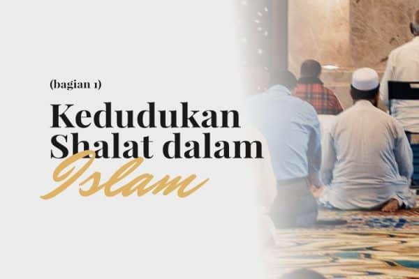 Kedudukan Shalat dalam Islam (Bag. 1)