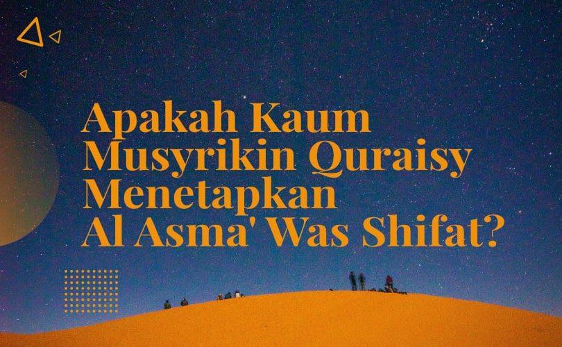 Apakah Kaum Musyrikin Quraisy Menetapkan Al Asma' Was Shifat?
