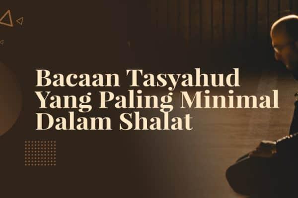 Bacaan Tasyahud yang Paling Minimal dalam Shalat