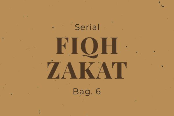 Serial Fiqh Zakat (Bag. 6)