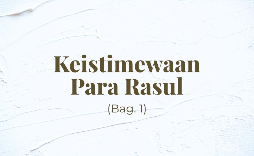 Keistimewaan para Rasul (Bag. 1)