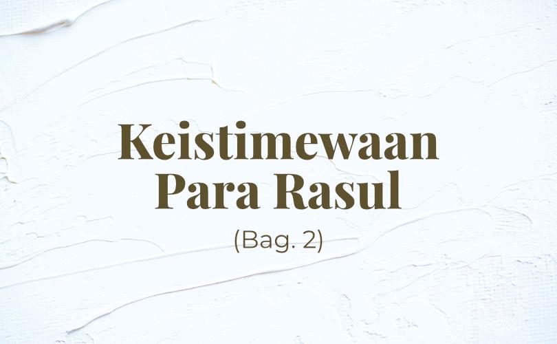 Keistimewaan para Rasul (Bag. 2)