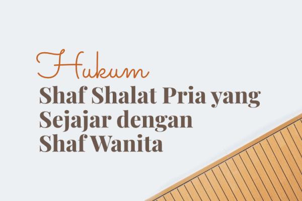 Hukum Shaf Shalat Pria Sejajar Shaf Wanita