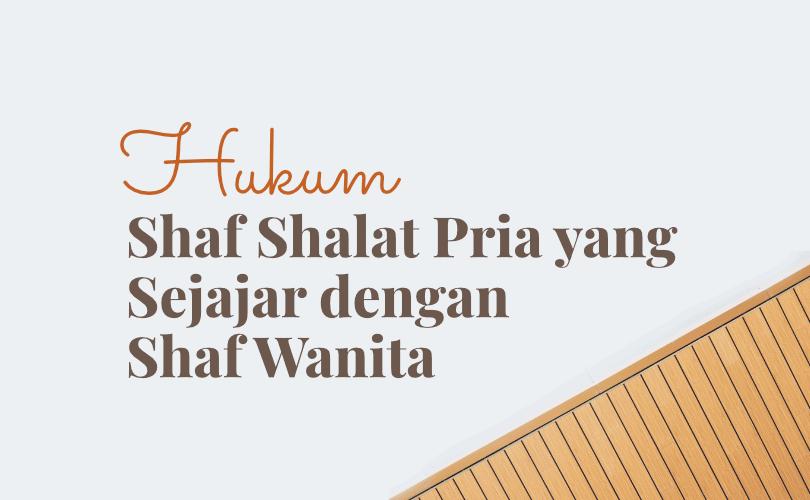 Hukum Shaf Shalat Pria yang Sejajar dengan Shaf Wanita