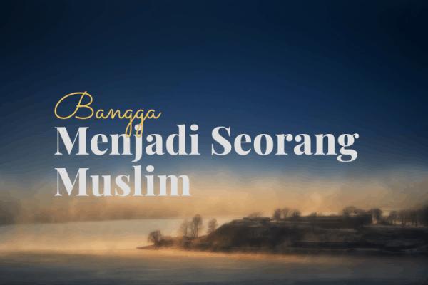 Bangga Menjadi Seorang Muslim
