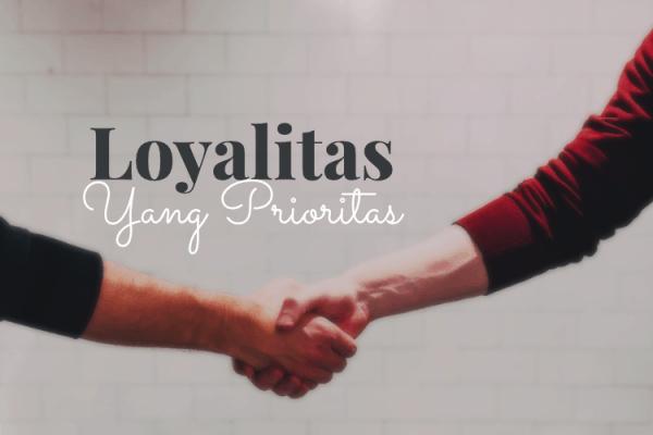 Loyalitas Yang Prioritas