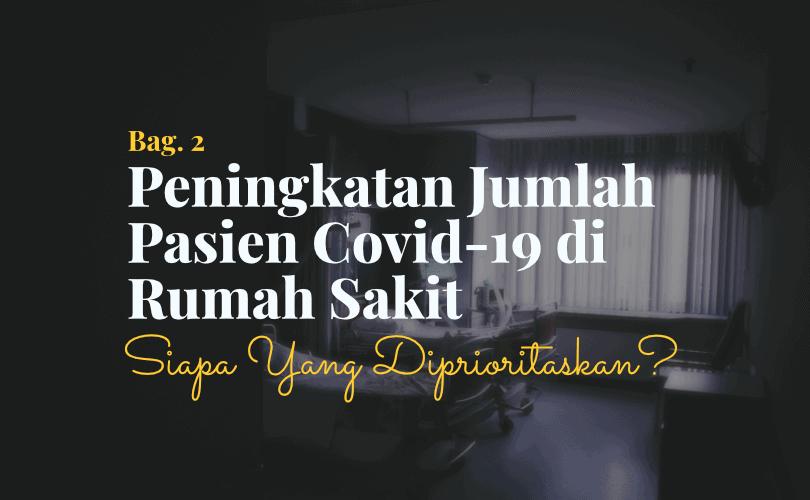 Peningkatan Jumlah Pasien Covid-19 di Rumah Sakit, Siapa yang Diprioritaskan? (Bag. 2)