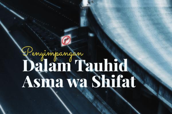 Penyimpangan Tauhid Asma wa Shifat