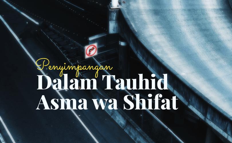 Penyimpangan dalam Tauhid Asma' wa Shifat