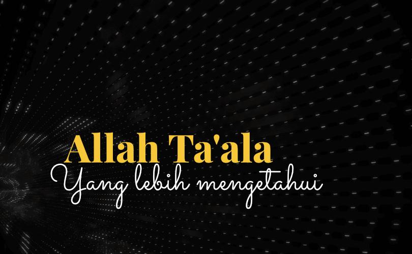 Allah Ta'ala yang Lebih Mengetahui