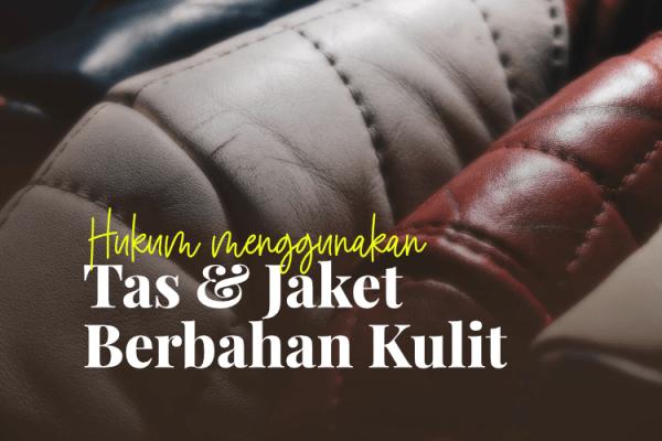 Hukum Mengenakan Tas dan Jaket Berbahan Kulit