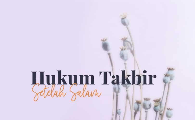 Hukum Takbir Setelah Salam dalam Shalat