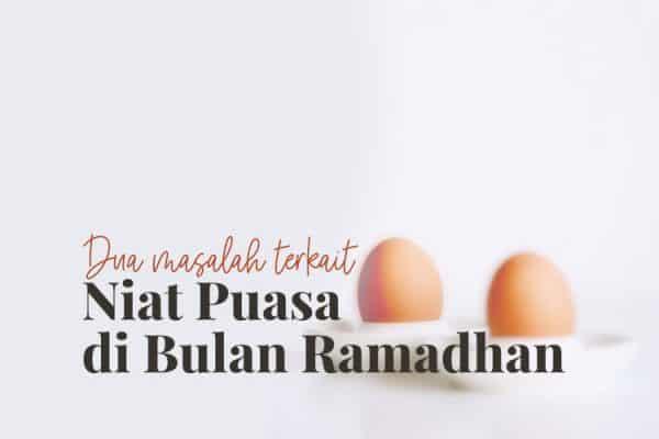 Dua Masalah Niat Puasa Ramadhan