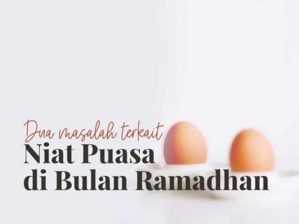 Dua Masalah Terkait Niat Puasa di Bulan Ramadhan