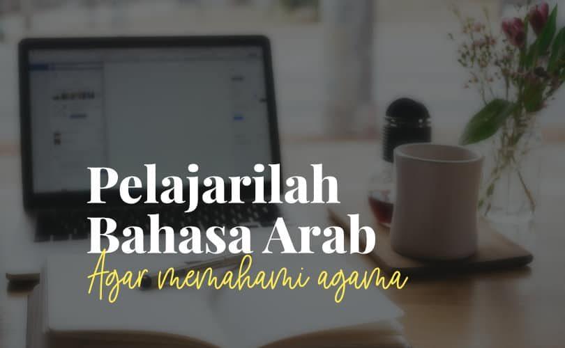 Pelajarilah Bahasa Arab Agar Memahami Agama