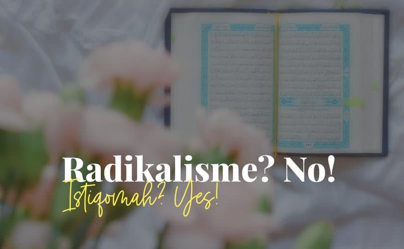 Radikalisme No, Istiqomah Yes!