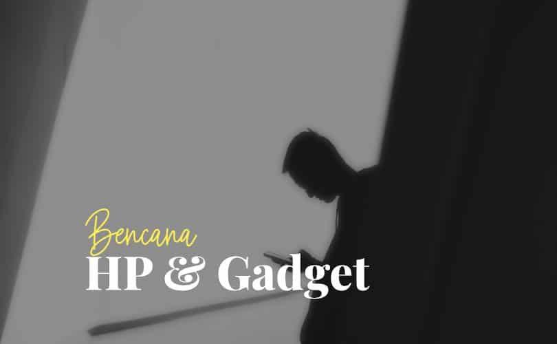Bencana HP dan Gadget