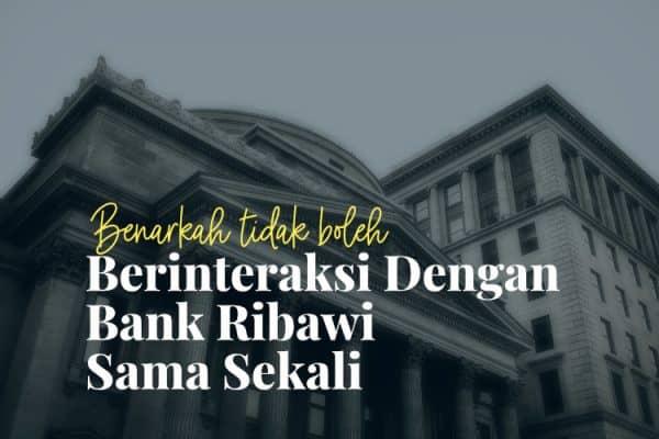 Berinteraksi dengan Bank Ribawi