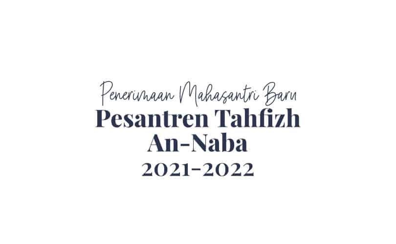 Penerimaan Mahasantri Baru Pesantren Tahfidz An-Naba TA 2021-2022