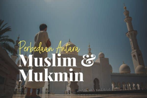 Perbedaan Muslim dan Mukmin