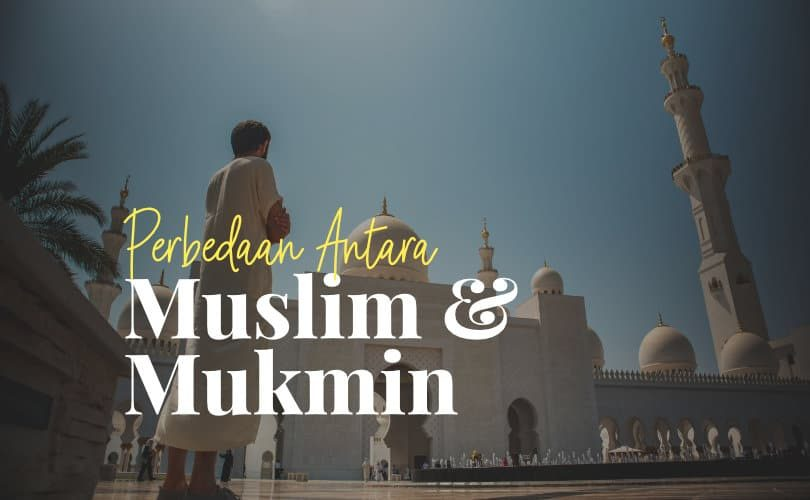 Apa Perbedaan Muslim dan Mukmin?