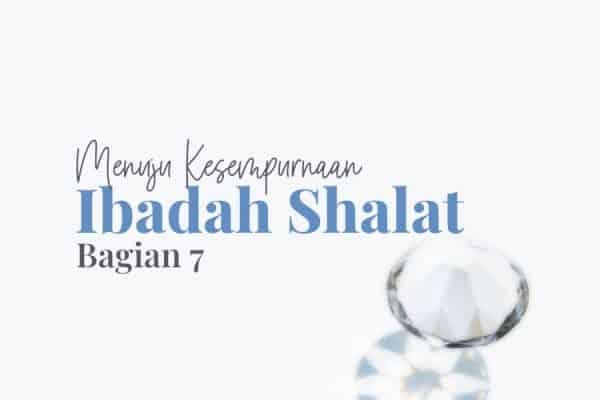 Menuju Kesempurnaan Ibadah Shalat (Bag. 7): Memahami tentang Haid, Nifas dan Istihadah
