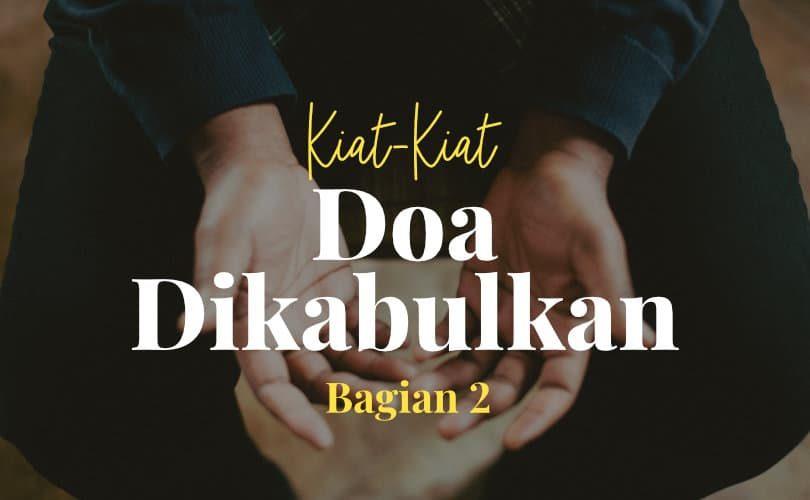 Kiat-Kiat agar Doa Dikabulkan (Bag. 2)