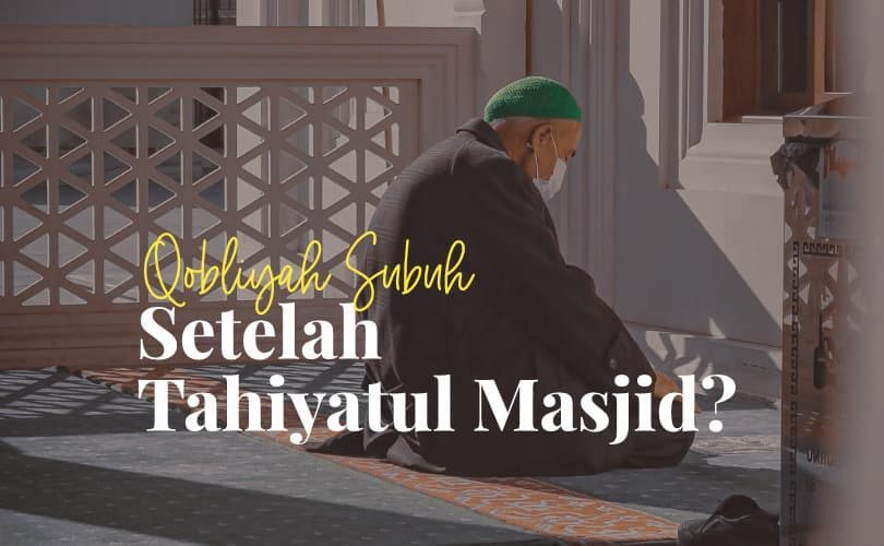 Setelah Salat Tahiyatul Masjid Apakah Perlu Shalat Qabliyah Subuh?