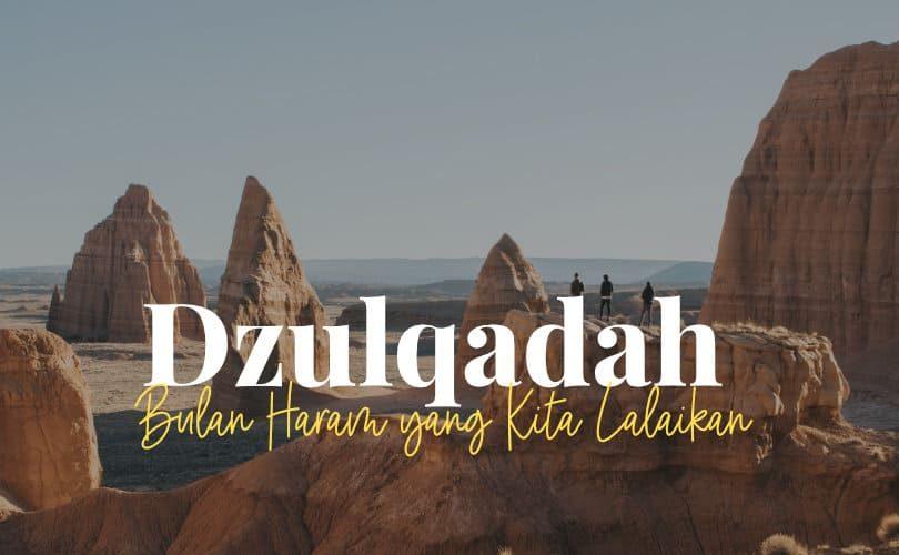 Zulkaidah, Bulan Haram yang Kita Lalaikan