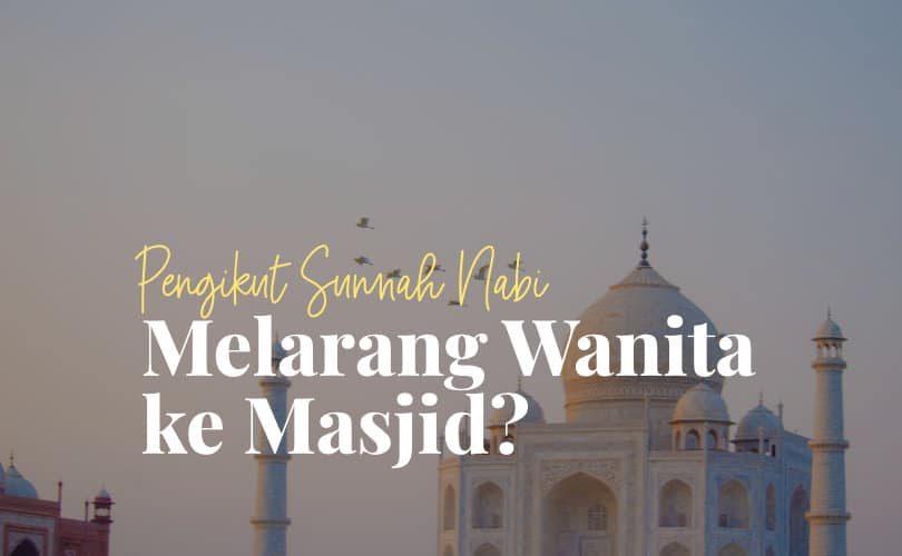 Pengikut Sunnah Nabi Melarang Wanita ke Masjid?