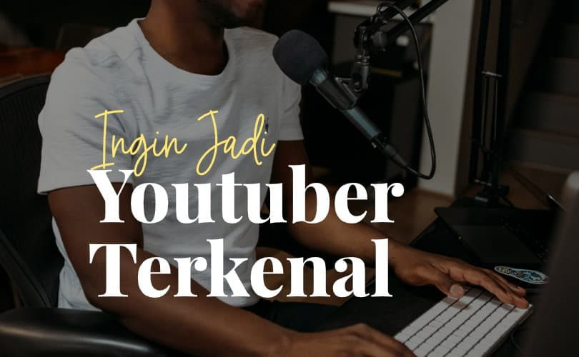 Ingin Jadi Youtuber Terkenal?