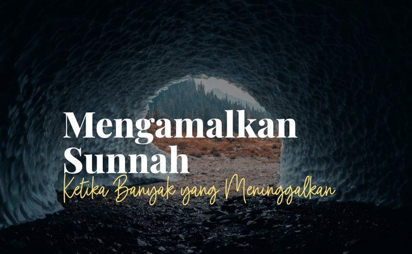Mengamalkan Sunnah Nabi ketika Banyak yang Meninggalkannya