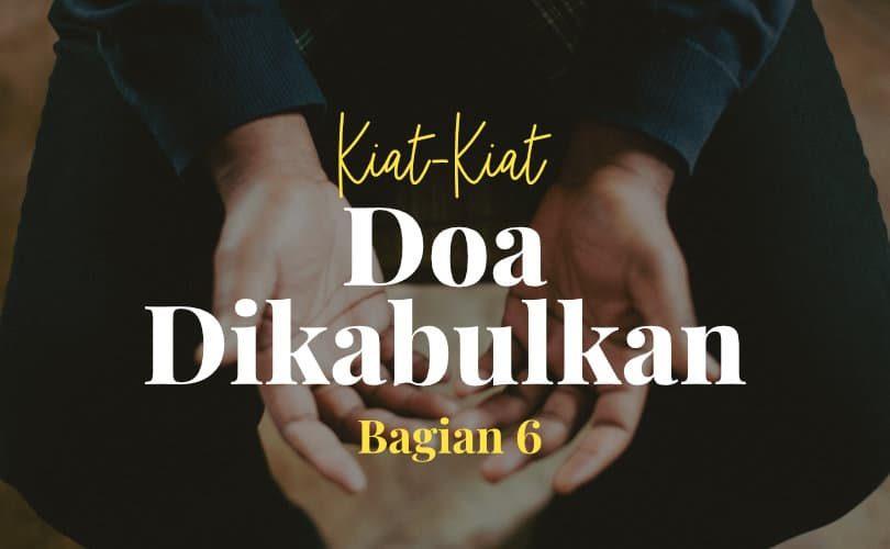 Kiat-Kiat agar Doa Dikabulkan (Bag. 6)