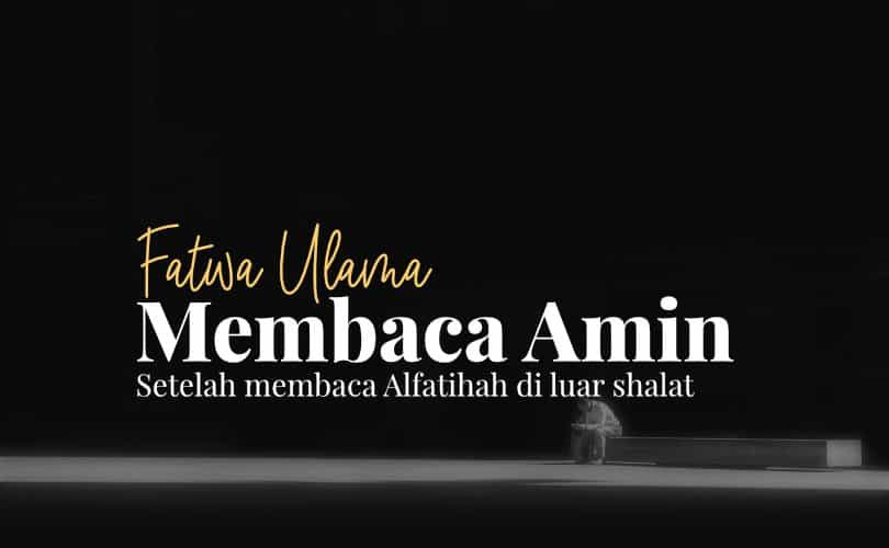 Fatwa Ulama: Membaca Āmīn Setelah Membaca Al-Fatihah di Luar Salat