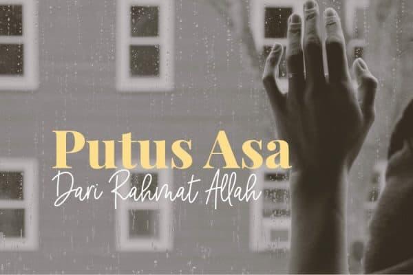 Putus Asa dari Rahmat Allah