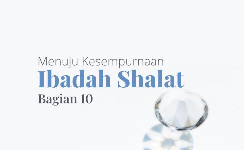 Menuju Kesempurnaan Ibadah Shalat (Bag 10): Adzan dan Iqamah