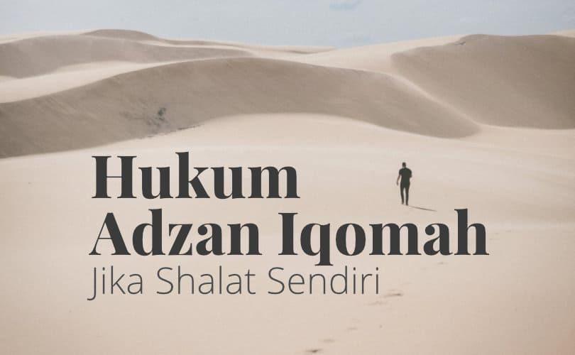 Hukum Azan dan Iqamah jika Salat Sendirian