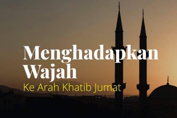 Sunnah Menghadapkan Wajah ke Arah Khatib Shalat Jumat